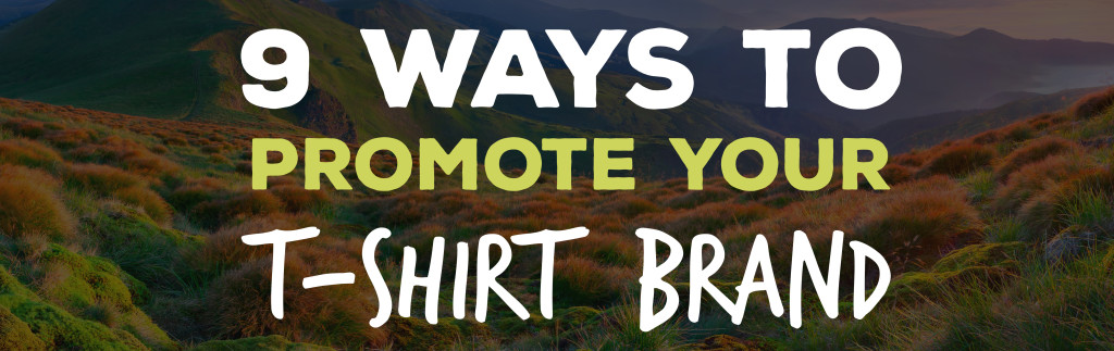 9 ways to promote your t-shirt brand