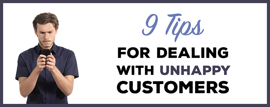 9 Tips For Dealing with unhappy Customers