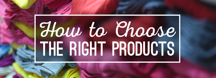 How To Choose The Right Products