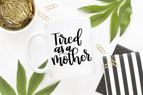 M - tired as a mother